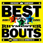 BEST BOUTS ~16 ROUNDS FEATURING RHYMESTER~