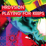 HRDVSION / PLAYING FOR KEEPS