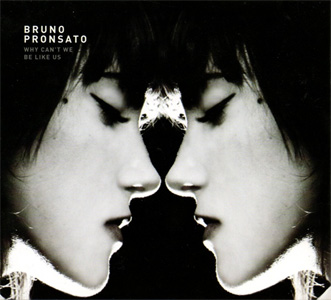 Bruno Pronsato / Why Can't We Be Like Us