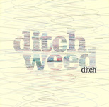 Ditch / ditch weed (op.disc)