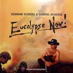 DOMINIK EULBERG & GABRIEL ANANDA / EUCALYPSE NOW! (TRAUM)