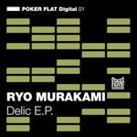 Ryo Murakami / Delic E.P. (POKER FLAT Digital)