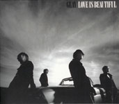 GLAY / LOVE IS BEAUTIFUL (EMI)