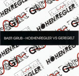 BASTI GRUB / HOEHENREGLER VS GEREGELT