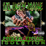 LIL UGLY MANE / MISTA THUG ISOLATION
