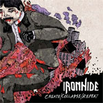 IRONHIDE / Create/Collapse/Repeat