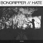 Bongripper/Hate / Bongripper // Hate Split