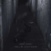 Jamie Isaac / I Will Be Cold Soon (HOUSE ANXIETY)
