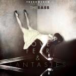 The Sass / Love, Fear & Fantasies