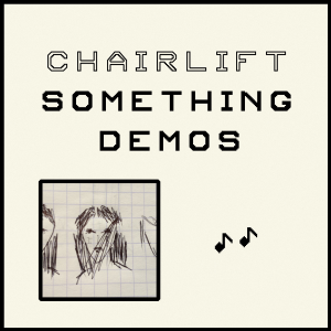 Chairlift / Something Demos